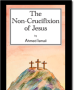 The Non-Crucifixion of Jesus